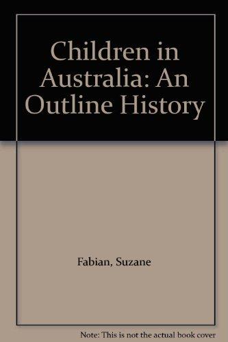 Children in Australia: An Outline History: Fabian, Sue; Loh, Morag Jeanette