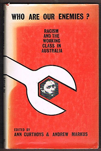 Who are our enemies?: Racism and the: Curthoys, Ann and