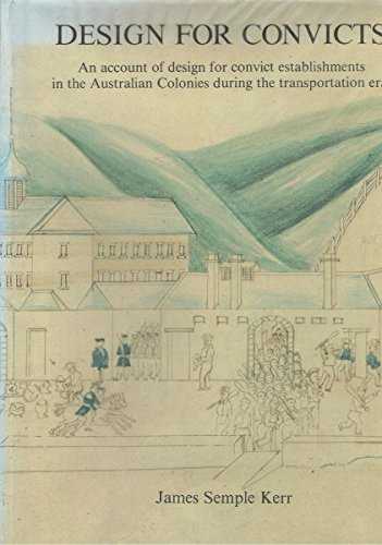 Design for Convicts. An Account of Design for Convict Establishments in the Australian Colonies ...