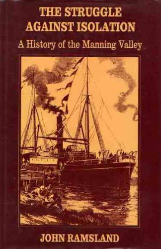 9780908120673: The Struggle Against Isolation: A History of the Manning Valley