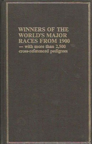 Winners of the World's Major Races From 1900 -- with More Than 2,500 Cross-Referenced Pedigrees