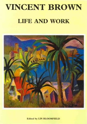 Vincent Brown: Life and Work.: Bloomfield, Lin (editor); Brown, Vincent (artist).