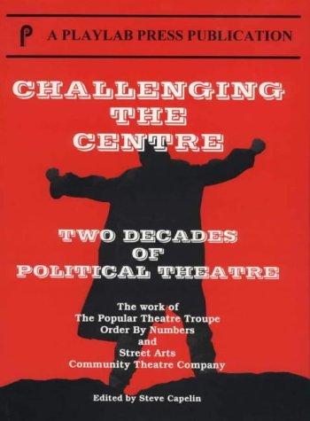 Challenging the Centre. Two Decades of Political Theatre. The Work of The Popular Theatre Troupe,...