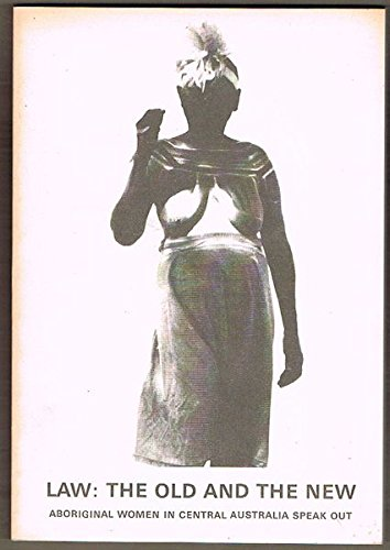 9780908160778: Law: The Old and the New: Aboriginal Women in Central Australia Speak Out