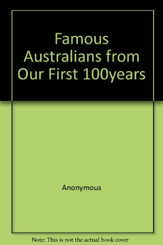 FAMOUS AUSTRALIANS FROM OUR FIRST 100 YEARS