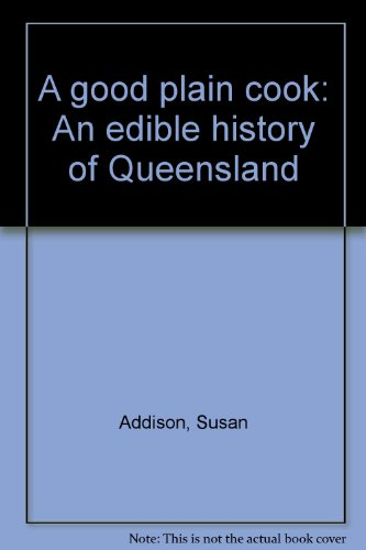 9780908175901: A Good Plain Cook: An Edible History of Queensland