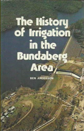 The History of Irrigation in the Bundaberg: ANDERSON, Ben.