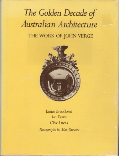 The golden decade of Australian architecture: The work of John Verge (0908197004) by Max Dupain