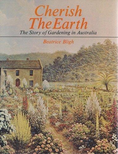 Cherish the Earth. The Story of Gardening: Bligh, Beatrice.