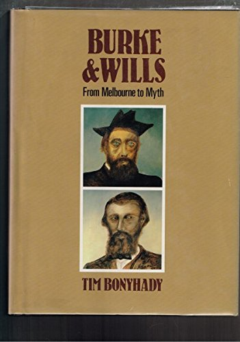 Burke and Wills: From Melbourne to Myth: Tim Bonyhady