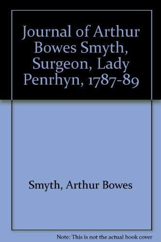 The Journal of Arthur Bowes Smyth: Surgeon, Lady Penrhyn 1787-1789.