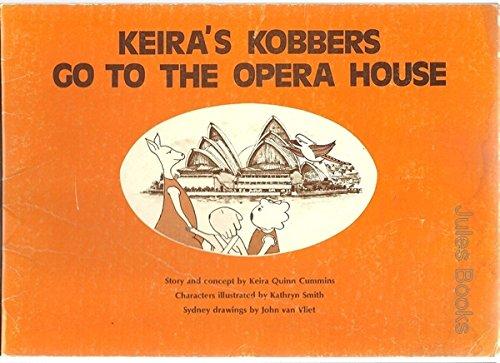 Keiras Kobbers Go to the Opera House.: Cummins, Keira Quinn, Smith, Kathryn and van Vliet, John