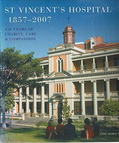 St Vincent's Hospital 1857-2007: 150 Years Of: Whitaker, Anne-Maree
