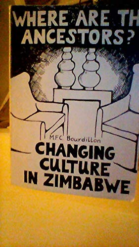 Where are the Ancestors?: Chaning Culture in Zimbabwe (0908307357) by M. F. C. Bourdillon
