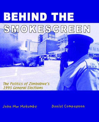 Behind the Smokescreen: The Politics of Zimbabwe's: John Mw Makumbe;