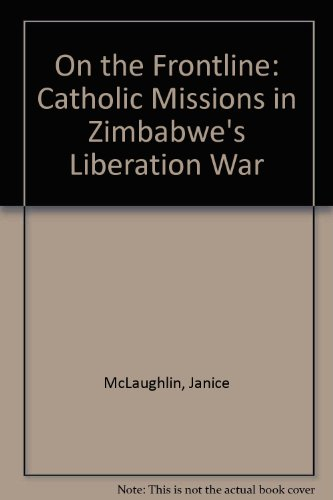 9780908311798: On the Frontline: Catholic Missions in Zimbabwe's Liberation War