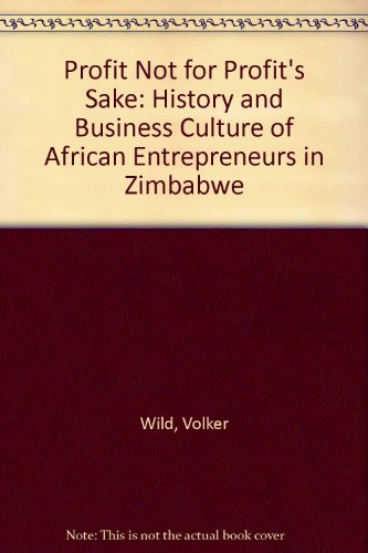 9780908311941: Profit Not for Profit's Sake: History and Business Culture of African Entrepreneurs in Zimbabwe
