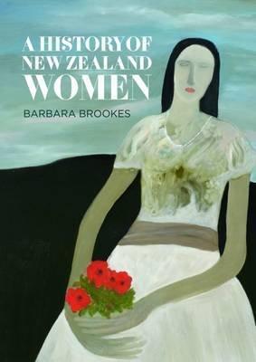 A History of New Zealand Women (Paperback): Barbara Brookes