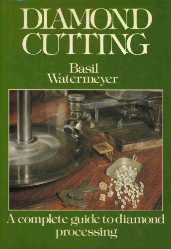 A Complete Guide to Diamond Processing Second: Watermeyer, Basil.
