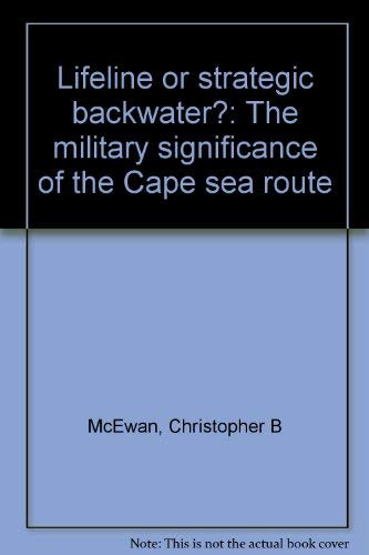 LIFELINE OR STRATEGIC BACKWATER?: The Military Significance of the Cape Sea Route