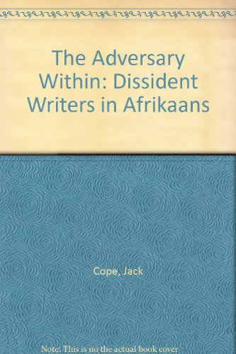 The Adversary Within: Dissident Writers in Afrikaans: Cope, Jack