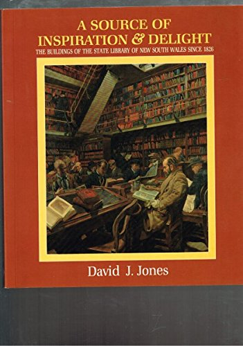 9780908449248: A source of inspiration & delight: The buildings of the State Library of New South Wales since 1826