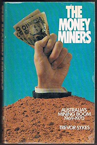 The Money Miners. Australia's Mining Boom 1969-1970.