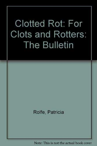 Clotted Rot for Clots and Rotters , Jokes, Cartoons, Stories, Verse, Best and Brightest of the ...