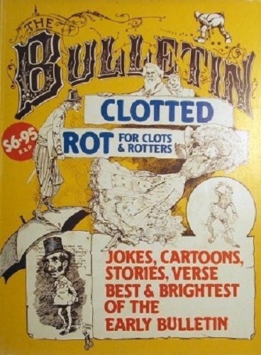 Clotted Rot for Clots and Rotters , Jokes, Cartoons, Stories, Verse, Best and Brightest of the Ea...