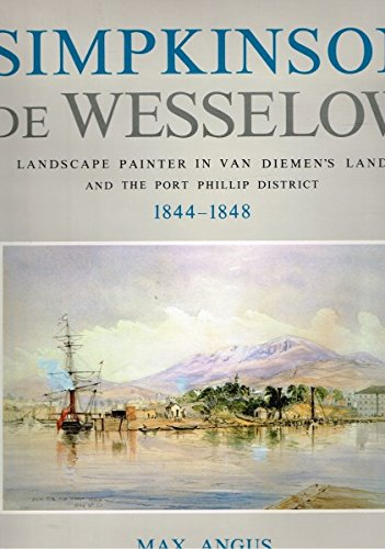 9780908528134: Simpkinson de Wesselow: Landscape Painter in Van Diemen's Land and the Port Phillip District 1844-1848.