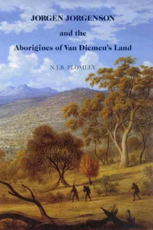 Jorgen Jorgenson and the Aborigines of Van Diemen's Land; being a Reconstruction of his '...