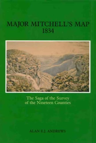 9780908528233: Major Mitchell's Map 1834: The Saga of the Survey of the Nineteen Counties