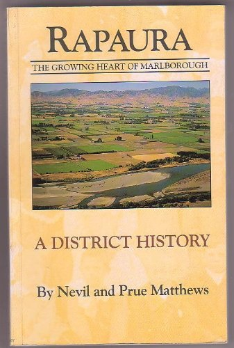 RAPAURA, The Growing Heart of Marlborough. A District History