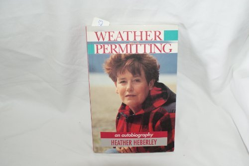 Weather Permitting (An Autobiography) (0908561490) by Heather Heberley