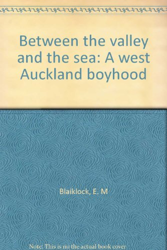 Between the valley and the sea: A west Auckland boyhood (9780908564316) by E. M Blaiklock