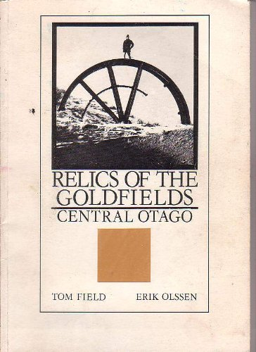 Relics of the goldfields: Central Otago (9780908565122) by Tom Field