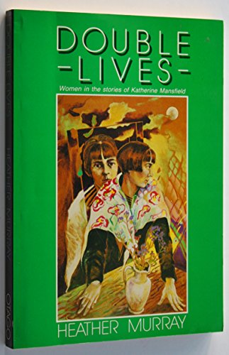 9780908569564: Double Lives: Women in the Stories of Katherine Mansfield (Te Whenua Series: Pacific People, Land, and Literature,)