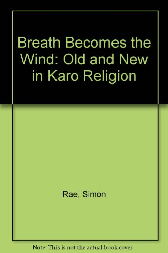 Breath Becomes the Wind: Old and New in Karo Religion: Rae, Simon