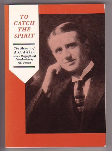 9780908569991: To Catch the Spirit: The Memoir of A.C. Aitken: with a Biographical Introduction by P.C. Fenton