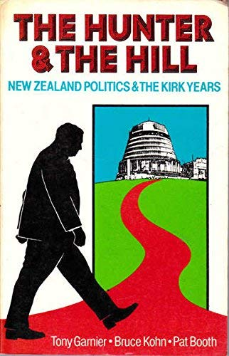9780908572076: The hunter and the hill: New Zealand politics in the Kirk years