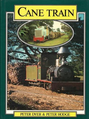 Cane Train (The Sugar Cane Railways of: Dyer, Peter &