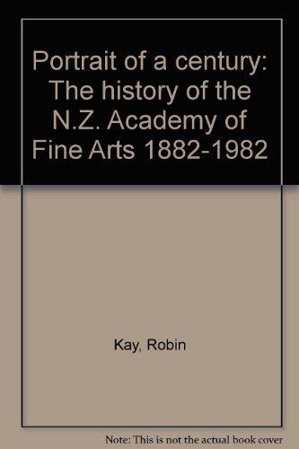 Portrait of a Century: the History of the N. Z. Academy of Fine Arts 1882-1982: Kay, Robin & Tony ...