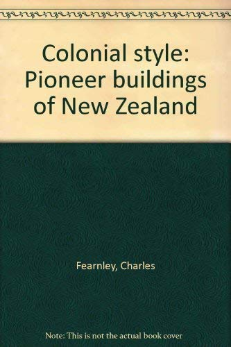 9780908608287: Colonial style: Pioneer buildings of New Zealand