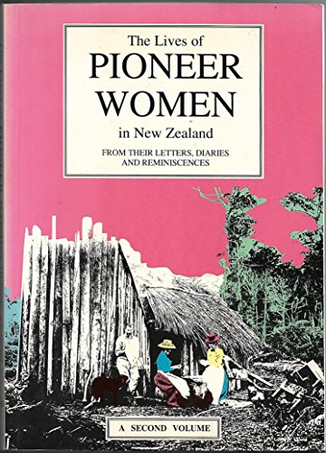 9780908608669: The lives of pioneer women in New Zealand: From their letters, diaries, and reminiscences