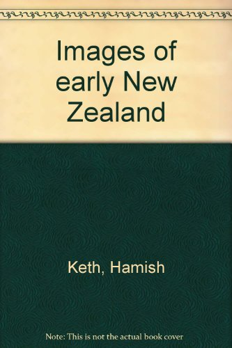 Images of Early New Zealand: Keith, Hamish (Compiler)