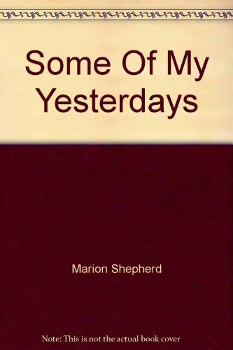 Some of my yesterdays the autobiography of Marion Shepherd (Maisie) Northern Ireland 1893-1920 Ne...