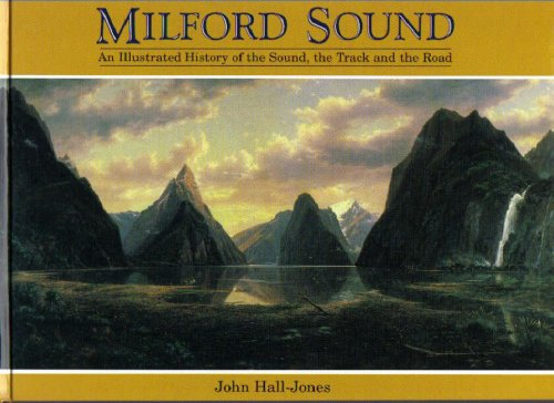 9780908629541: Milford Sound: An Illustrated History of the Sound, the Track and the Road