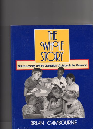 9780908643493: The Whole Story: Natural Learning and the Acquisition of Literacy in the Classroom