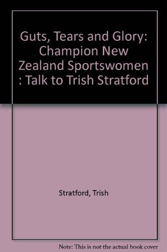 9780908652310: Guts, Tears and Glory: Champion New Zealand Sportswomen : Talk to Trish Stratford