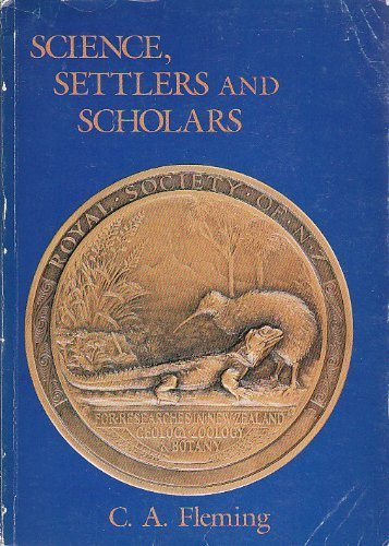 Science, Settlers, and Scholars: The Centennial History: Fleming, C. A.
